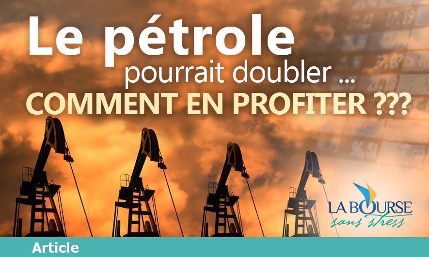 Le pétrole pourrait doubler, comment en profiter ?