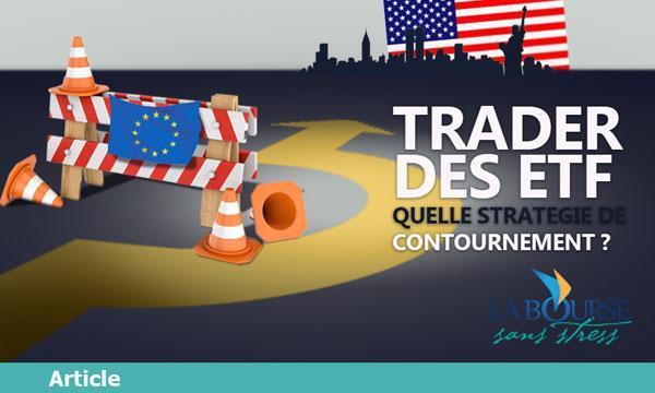 Je ne peux plus trader les ETF américains depuis la France, au secours !!!